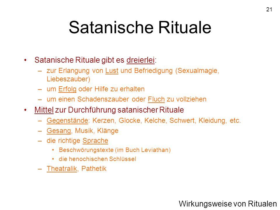 21 Satanische Rituale Satanische Rituale gibt es dreierlei: –zur Erlangung von Lust und Befriedigung (Sexualmagie, Liebeszauber) –um Erfolg oder Hilfe