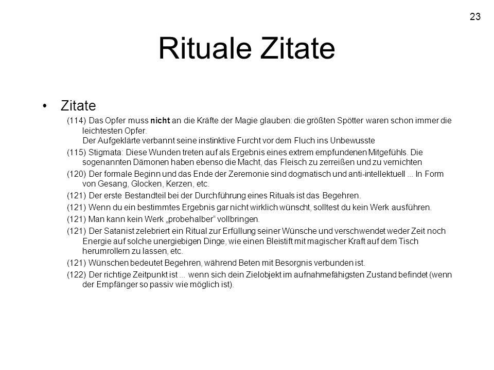 23 Rituale Zitate Zitate (114) Das Opfer muss nicht an die Kräfte der Magie glauben: die größten Spötter waren schon immer die leichtesten Opfer. Der