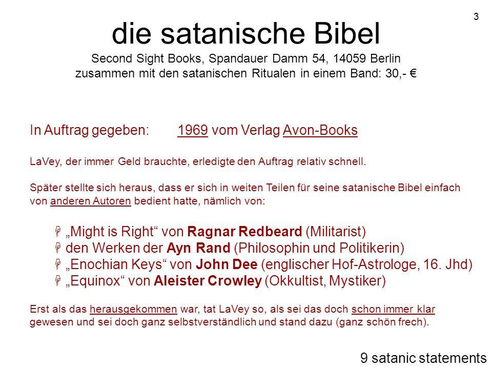 3 die satanische Bibel Second Sight Books, Spandauer Damm 54, 14059 Berlin zusammen mit den satanischen Ritualen in einem Band: 30,- In Auftrag gegebe