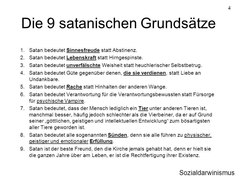 4 Die 9 satanischen Grundsätze 1. Satan bedeutet Sinnesfreude statt Abstinenz. 2. Satan bedeutet Lebenskraft statt Hirngespinste. 3. Satan bedeutet un
