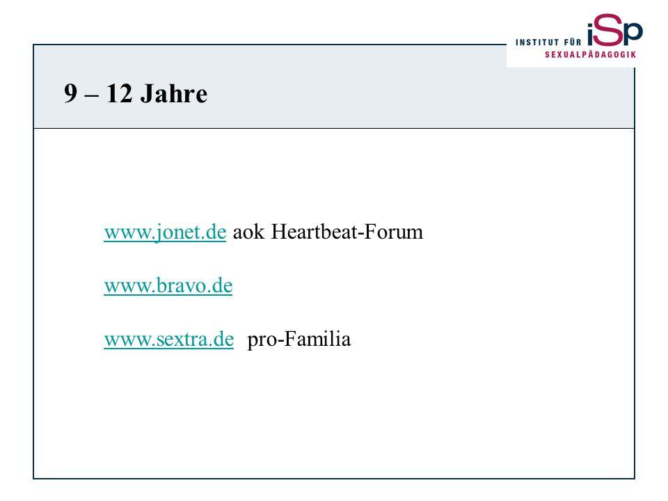 9 – 12 Jahre www.jonet.dewww.jonet.de aok Heartbeat-Forum www.bravo.de www.sextra.dewww.sextra.de pro-Familia
