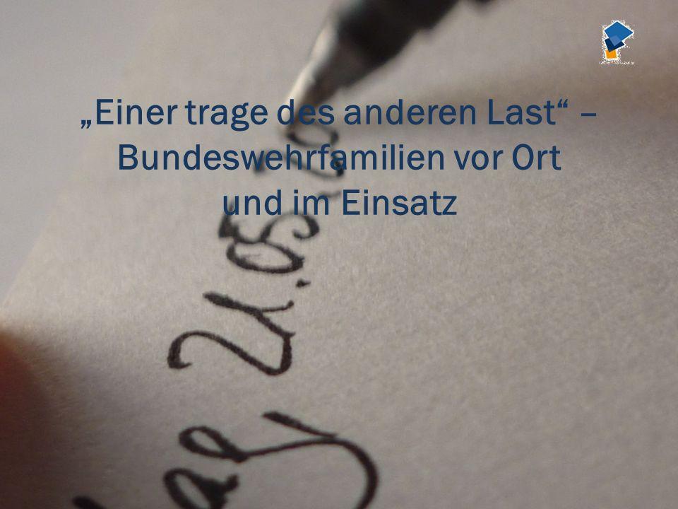 Einer trage des anderen Last – Bundeswehrfamilien vor Ort und im Einsatz