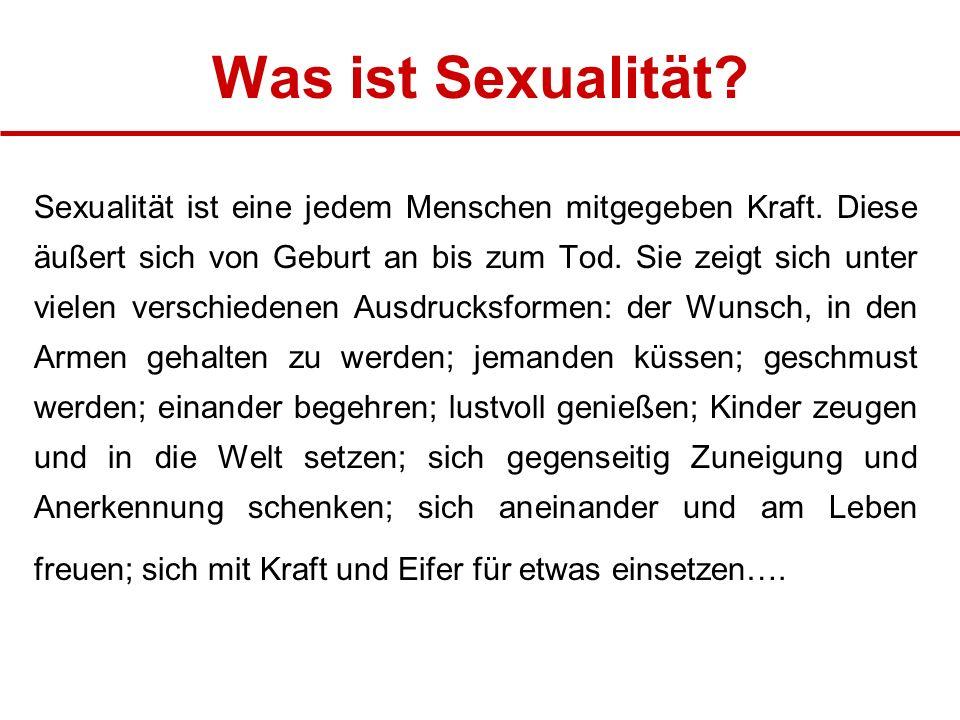 Was ist Sexualität.Sexualität ist eine jedem Menschen mitgegeben Kraft.