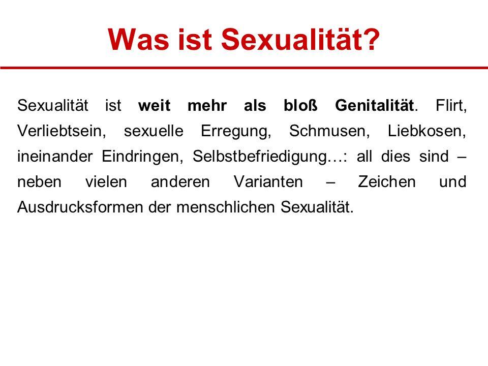 Was ist Sexualität.Sexualität ist weit mehr als bloß Genitalität.