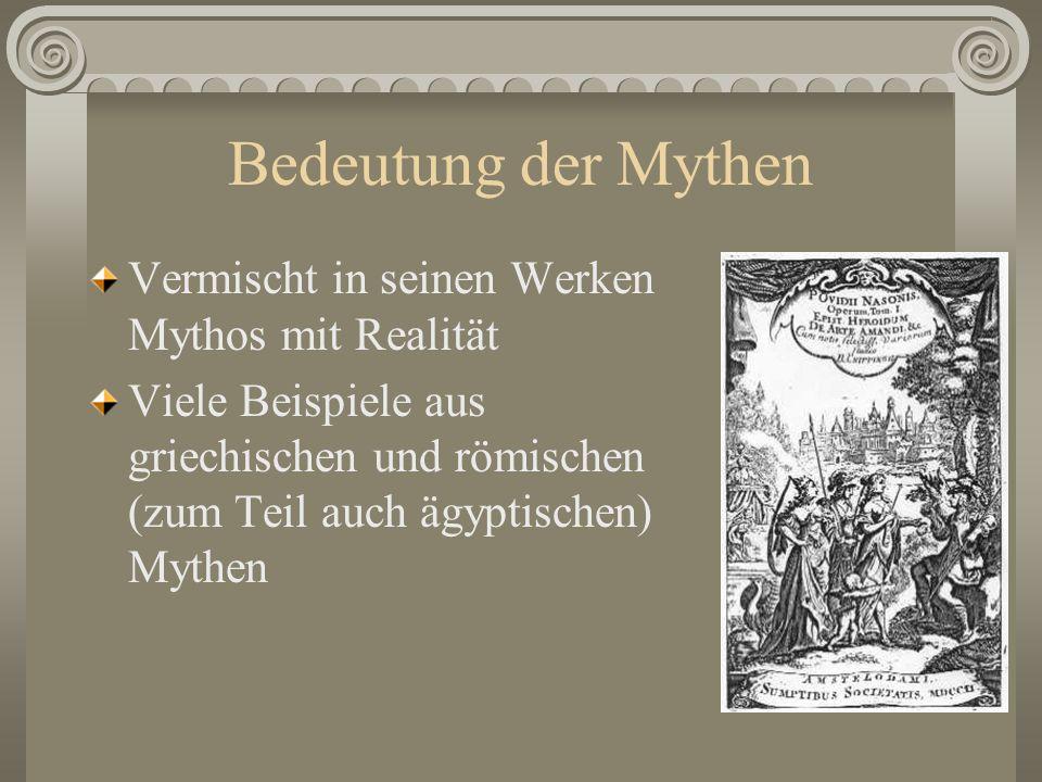 Bedeutung der Mythen Vermischt in seinen Werken Mythos mit Realität Viele Beispiele aus griechischen und römischen (zum Teil auch ägyptischen) Mythen