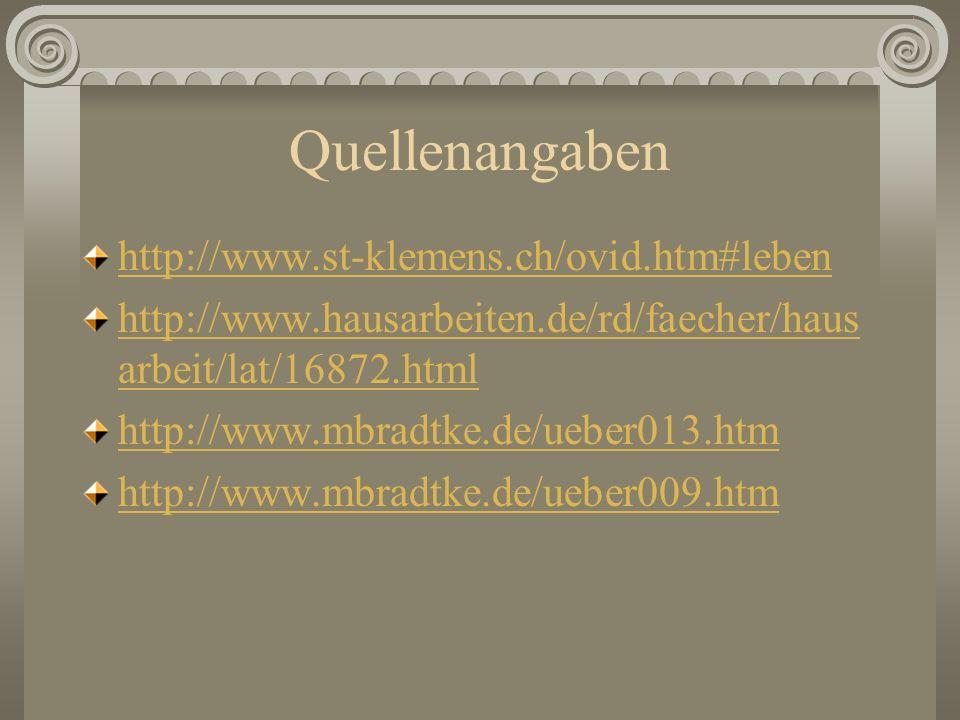 Quellenangaben http://www.st-klemens.ch/ovid.htm#leben http://www.hausarbeiten.de/rd/faecher/haus arbeit/lat/16872.html http://www.mbradtke.de/ueber01