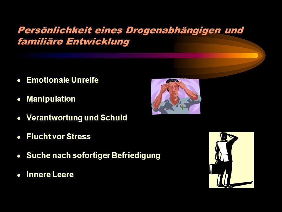 Persönlichkeit eines Drogenabhängigen und familiäre Entwicklung Emotionale Unreife Manipulation Verantwortung und Schuld Flucht vor Stress Suche nach sofortiger Befriedigung Innere Leere