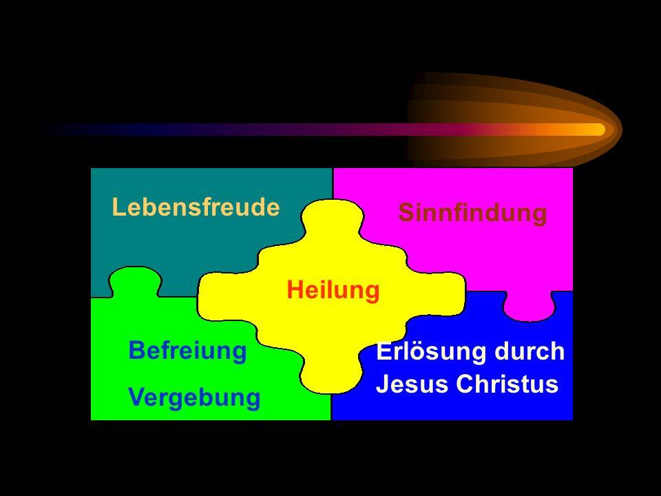 Lebensfreude Sinnfindung Erlösung durch Jesus Christus Befreiung Vergebung Heilung