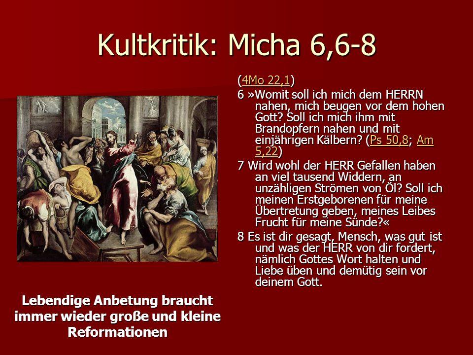 Kultkritik: Micha 6,6-8 (4Mo 22,1) 4Mo 22,14Mo 22,1 6 »Womit soll ich mich dem HERRN nahen, mich beugen vor dem hohen Gott.