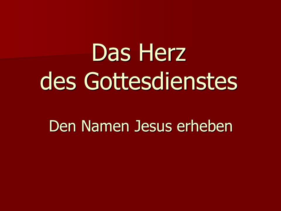 Das Herz des Gottesdienstes Den Namen Jesus erheben