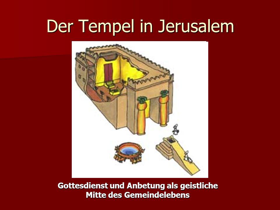 Der Tempel in Jerusalem Gottesdienst und Anbetung als geistliche Mitte des Gemeindelebens