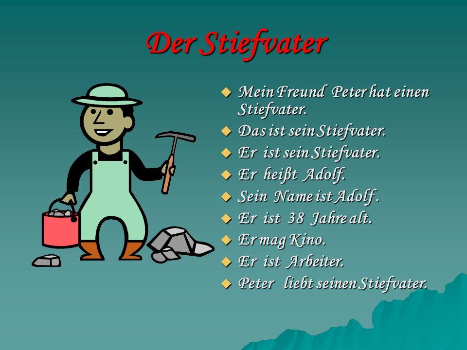 Der Stiefvater Mein Freund Peter hat einen Stiefvater. Mein Freund Peter hat einen Stiefvater. Das ist sein Stiefvater. Das ist sein Stiefvater. Er is