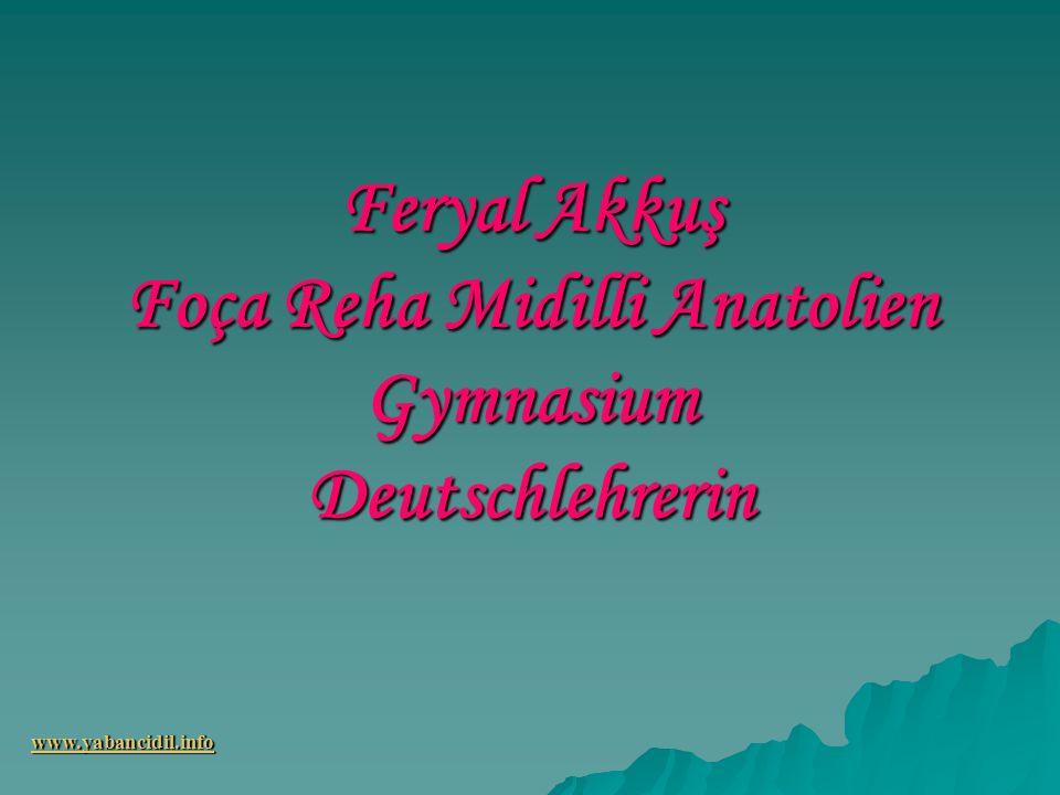 Feryal Akkuş Foça Reha Midilli Anatolien Gymnasium Deutschlehrerin www.yabancidil.info