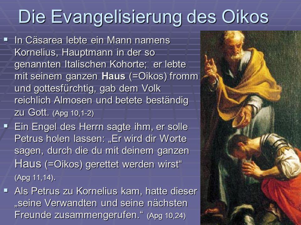 Die Evangelisierung des Oikos In Cäsarea lebte ein Mann namens Kornelius, Hauptmann in der so genannten Italischen Kohorte; er lebte mit seinem ganzen
