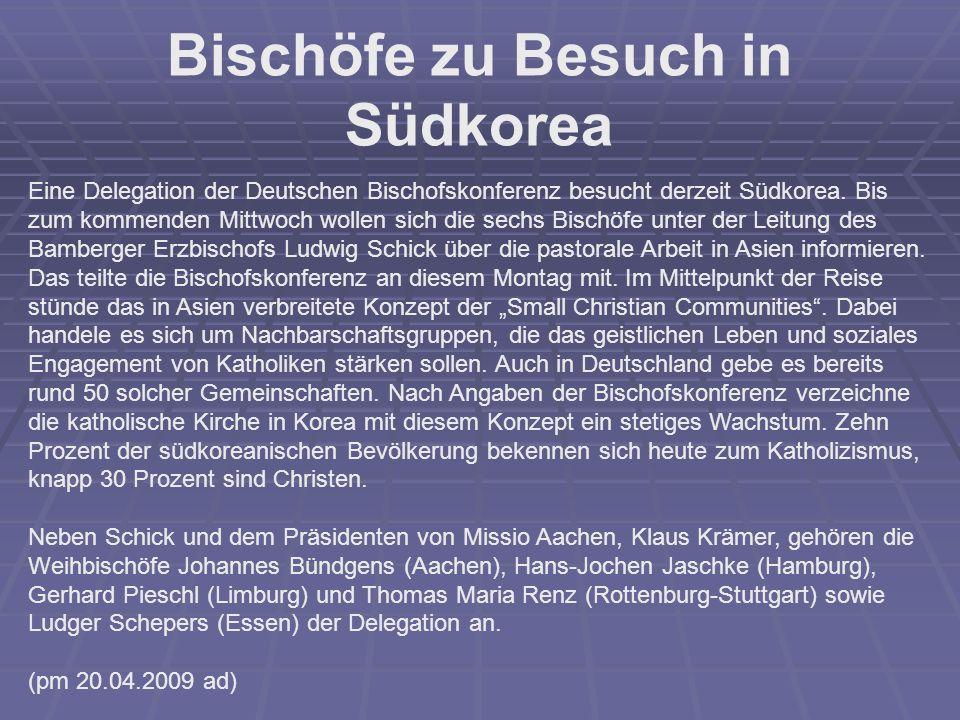 Bischöfe zu Besuch in Südkorea Eine Delegation der Deutschen Bischofskonferenz besucht derzeit Südkorea. Bis zum kommenden Mittwoch wollen sich die se