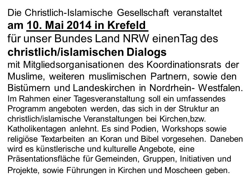 Die Christlich-Islamische Gesellschaft veranstaltet am 10. Mai 2014 in Krefeld für unser Bundes Land NRW einenTag des christlich/islamischen Dialogs m