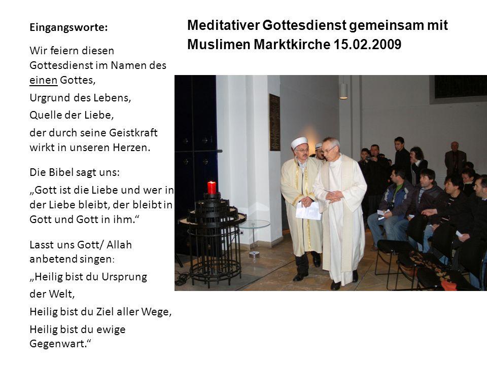 Eingangsworte: Meditativer Gottesdienst gemeinsam mit Muslimen Marktkirche 15.02.2009 Wir feiern diesen Gottesdienst im Namen des einen Gottes, Urgrun