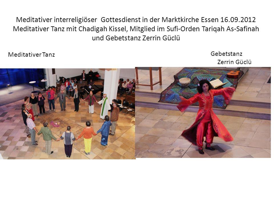 Meditativer interreligiöser Gottesdienst in der Marktkirche Essen 16.09.2012 Meditativer Tanz mit Chadigah Kissel, Mitglied im Sufi-Orden Tariqah As-Safinah und Gebetstanz Zerrin Güclü Meditativer Tanz Gebetstanz Zerrin Güclü