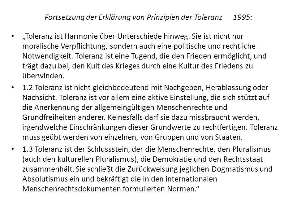Fortsetzung der Erklärung von Prinzipien der Toleranz 1995: Toleranz ist Harmonie über Unterschiede hinweg. Sie ist nicht nur moralische Verpflichtung