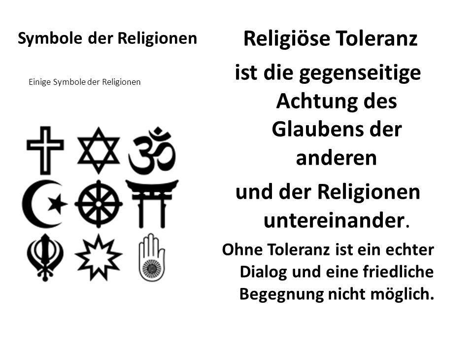 Symbole der Religionen Religiöse Toleranz ist die gegenseitige Achtung des Glaubens der anderen und der Religionen untereinander. Ohne Toleranz ist ei