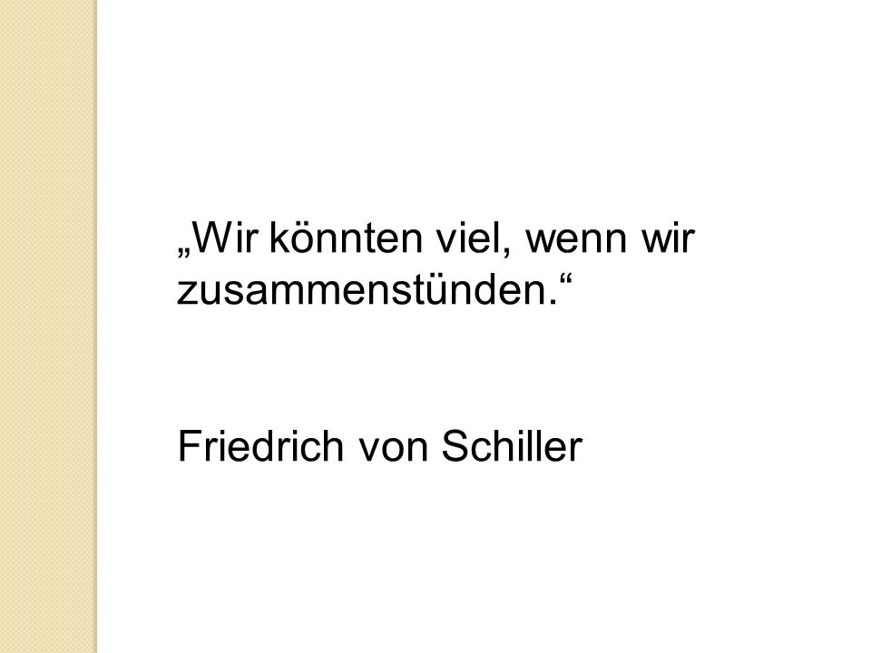 Wir könnten viel, wenn wir zusammenstünden. Friedrich von Schiller