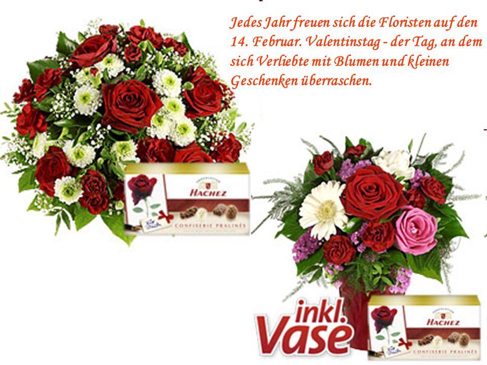 Jedes Jahr freuen sich die Floristen auf den 14.Februar.