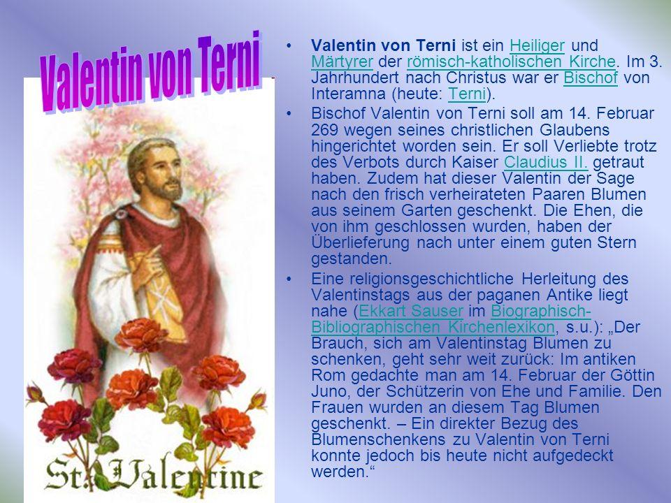 Valentin von Terni ist ein Heiliger und Märtyrer der römisch-katholischen Kirche.