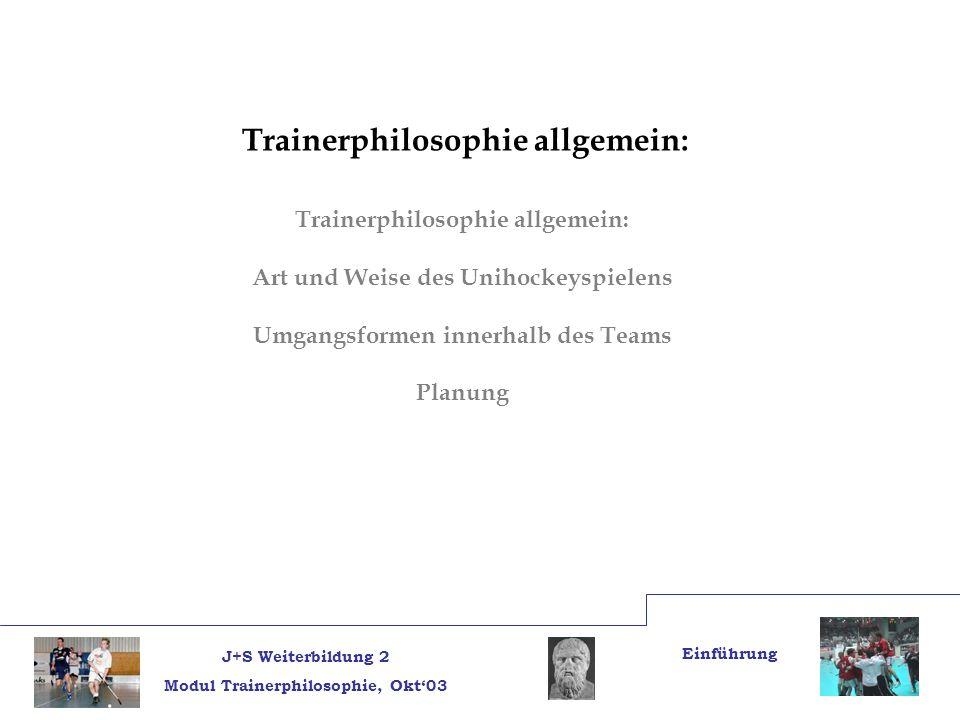 J+S Weiterbildung 2 Modul Trainerphilosophie, Okt03 Einführung Bereiche: TaktikTechnik PhysisSteuerungSonstiges Art und Weise Planung Art und Weise Planung Führung Umgangs- formen Methodik Planung