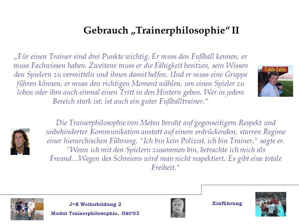 J+S Weiterbildung 2 Modul Trainerphilosophie, Okt03 Einführung Für einen Trainer sind drei Punkte wichtig.