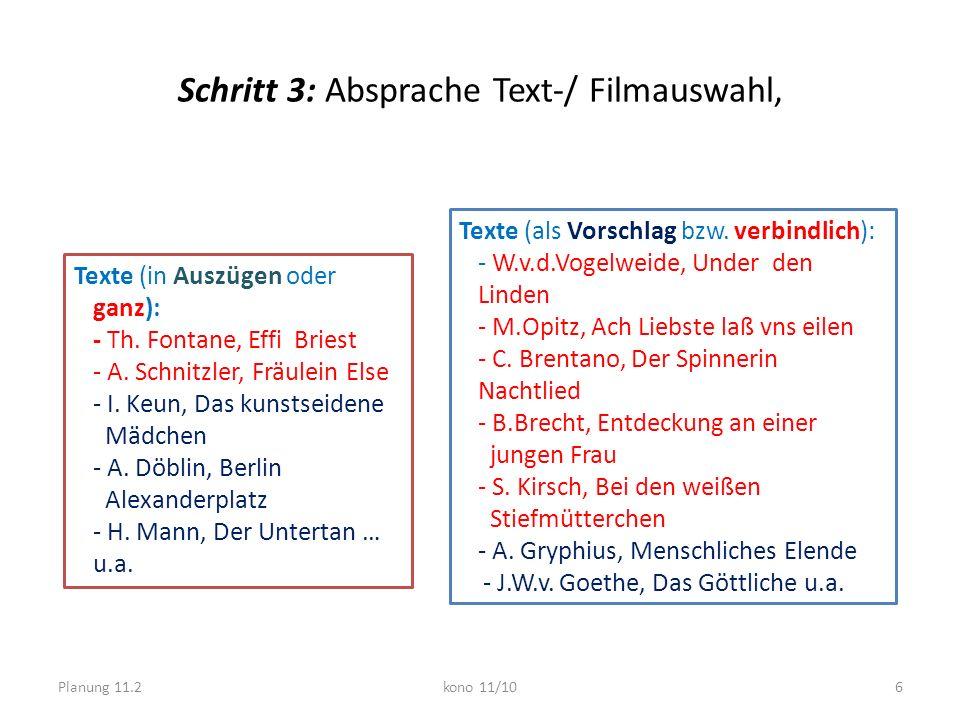 Schritt 3: Absprache Text-/ Filmauswahl, Planung 11.2kono 11/106 Texte (in Auszügen oder ganz): - Th. Fontane, Effi Briest - A. Schnitzler, Fräulein E