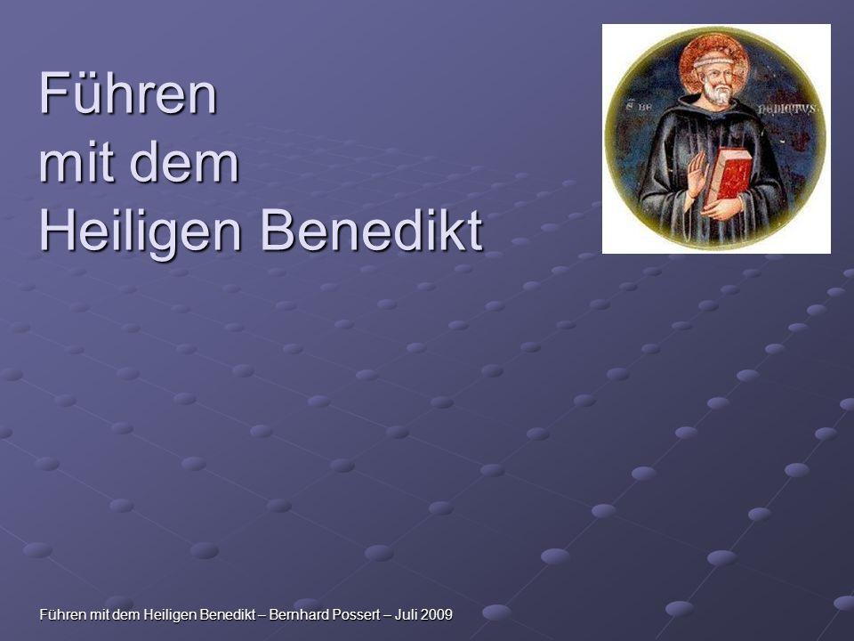Führen mit dem Heiligen Benedikt – Bernhard Possert – Juli 2009 Führen mit dem Heiligen Benedikt