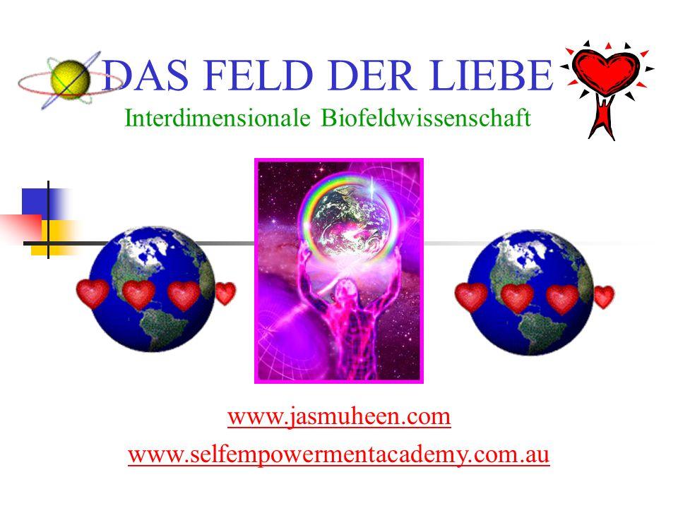 DAS FELD DER LIEBE Interdimensionale Biofeldwissenschaft www.jasmuheen.com www.selfempowermentacademy.com.au