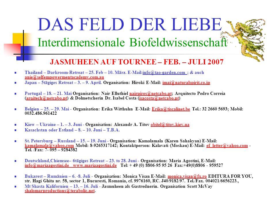 DAS FELD DER LIEBE Interdimensionale Biofeldwissenschaft JASMUHEEN AUF TOURNEE – FEB. – JULI 2007 Thailand – Darkroom-Retreat – 25. Feb – 10. März. E-