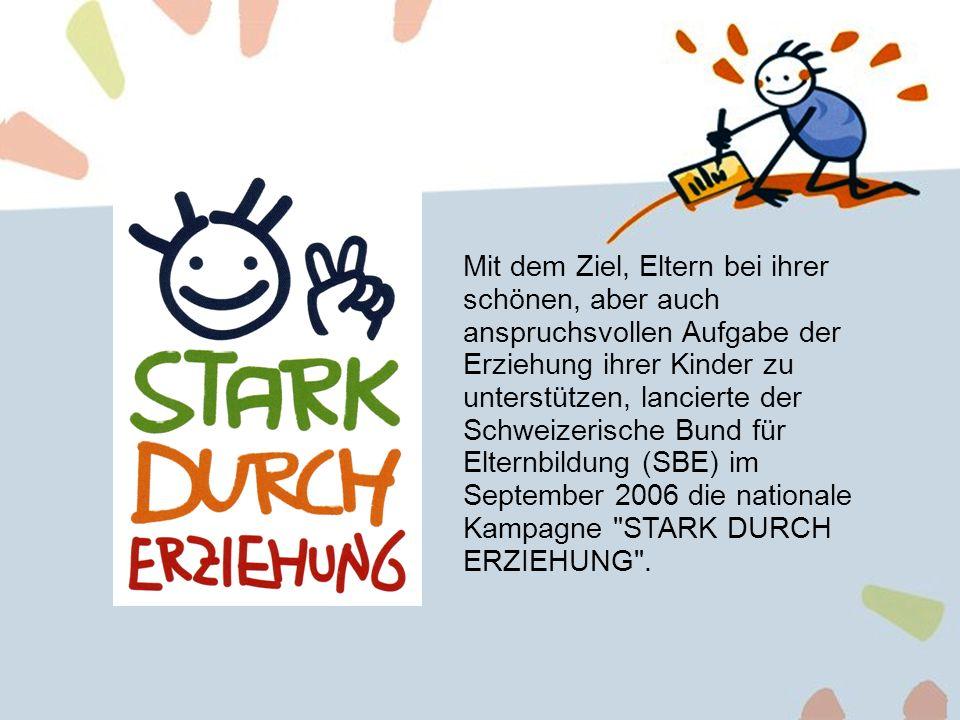 2 Mit der Kampagne STARK DURCH ERZIEHUNG sollen die Erziehungskompetenzen von Eltern und allen Personen, die Kinder erziehen, gefördert werden.