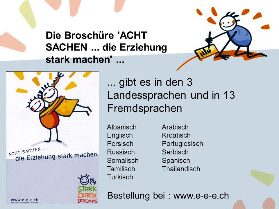 16 Die Broschüre 'ACHT SACHEN... die Erziehung stark machen'...... gibt es in den 3 Landessprachen und in 13 Fremdsprachen AlbanischArabisch EnglischK