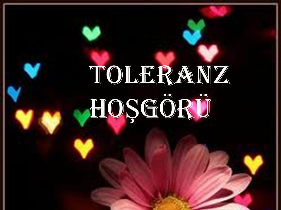 toleranz HO Ş GÖRÜ