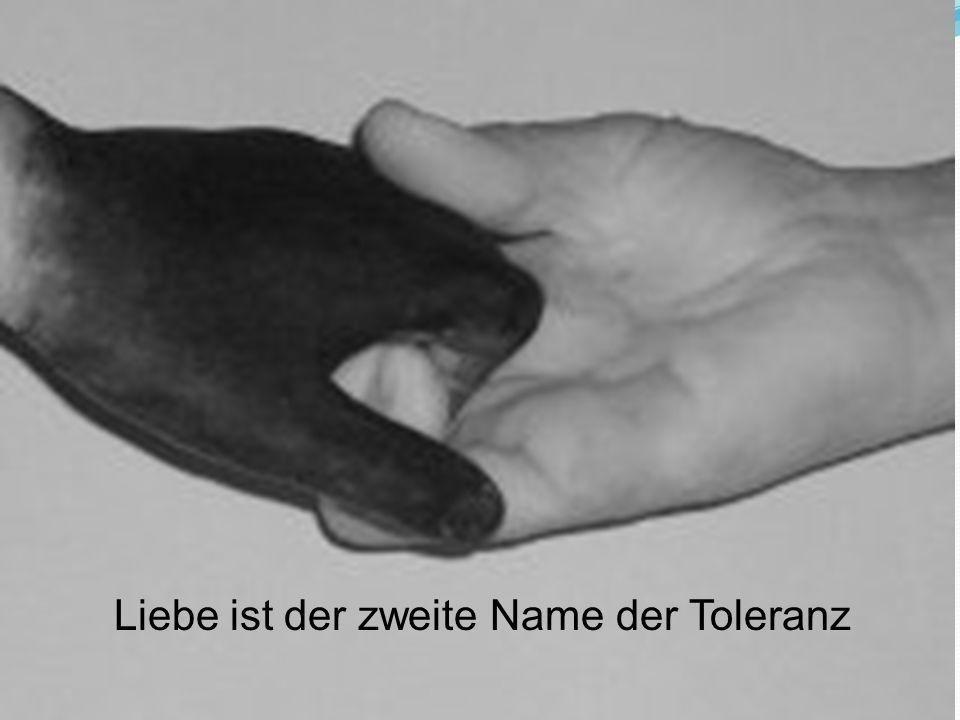 Liebe ist der zweite Name der Toleranz