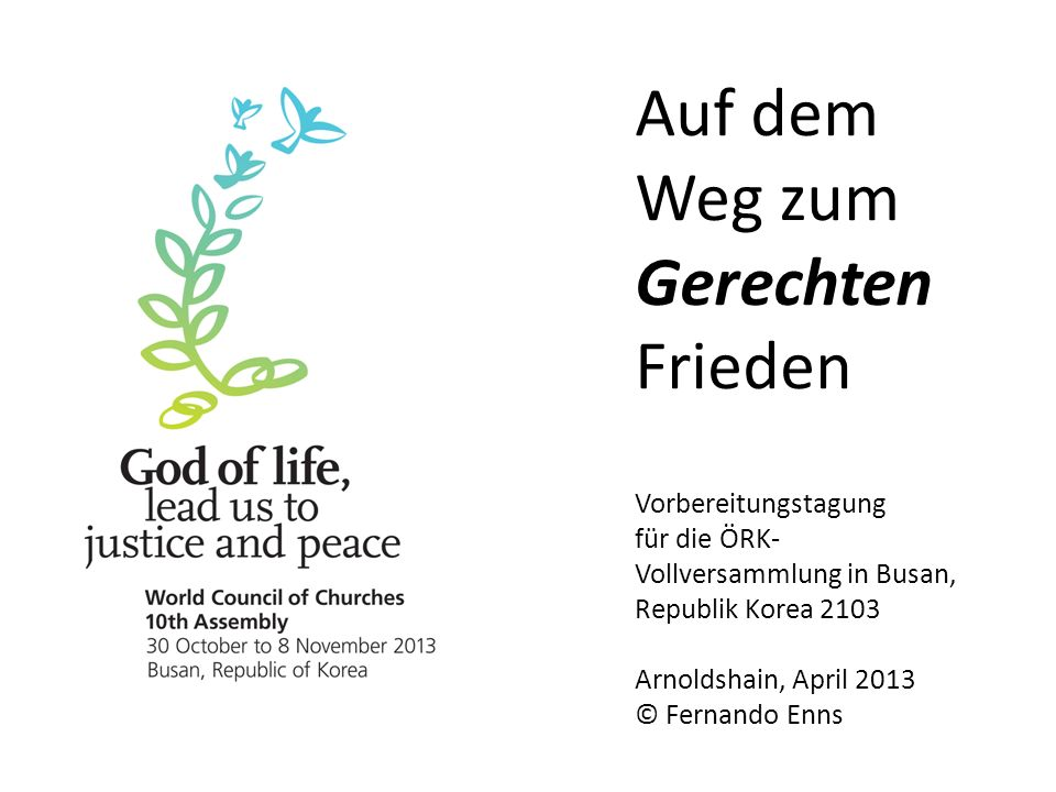 Auf dem Weg zum Gerechten Frieden 1.Von Jamaica 2011 nach Busan 2013 Der ökumenische Aufruf zum Gerechten Frieden Die Botschaft der IEPC Das Begleitdokument zum Gerechten Frieden 2.