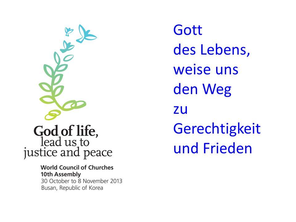 Gott des Lebens, weise uns den Weg zu Gerechtigkeit und Frieden