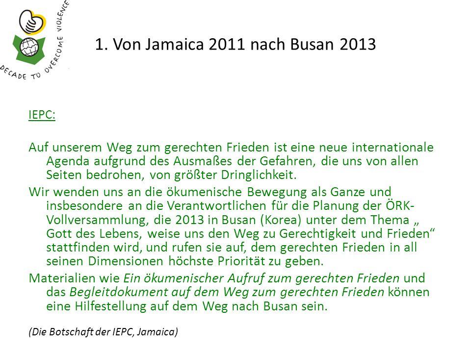 1. Von Jamaica 2011 nach Busan 2013 IEPC: Auf unserem Weg zum gerechten Frieden ist eine neue internationale Agenda aufgrund des Ausmaßes der Gefahren