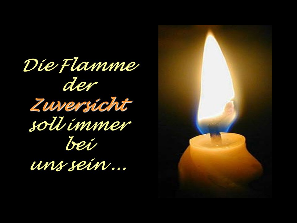 Mit leuchtenden Augen nahm das Kind die Kerze der Zuversicht und zündete die anderen wieder an.