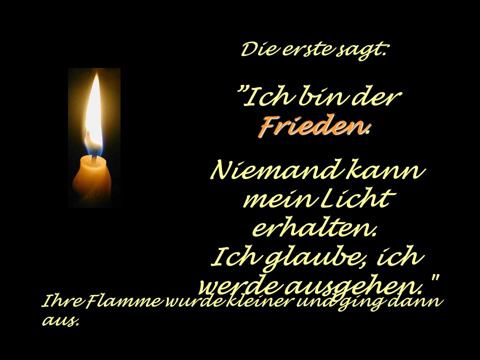 Die erste sagt: Frieden Ich bin der Frieden.Niemand kann mein Licht erhalten.