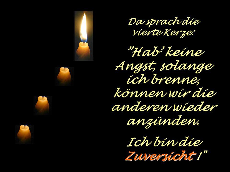 Da sprach die vierte Kerze: Hab keine Angst, solange ich brenne, können wir die anderen wieder anzünden.