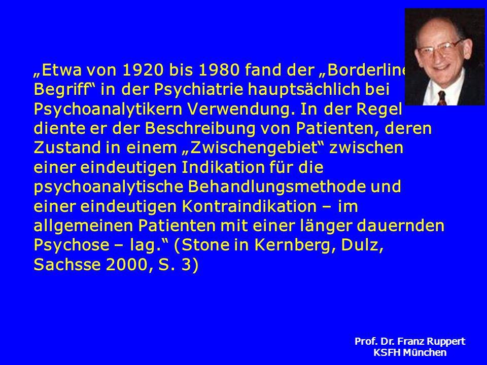 Prof. Dr. Franz Ruppert KSFH München Etwa von 1920 bis 1980 fand der Borderline- Begriff in der Psychiatrie hauptsächlich bei Psychoanalytikern Verwen