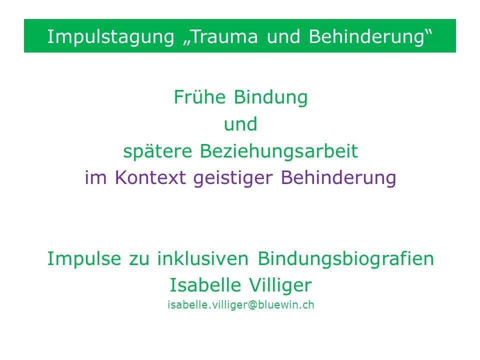 Impulstagung Trauma und Behinderung Frühe Bindung und spätere Beziehungsarbeit im Kontext geistiger Behinderung Impulse zu inklusiven Bindungsbiografi