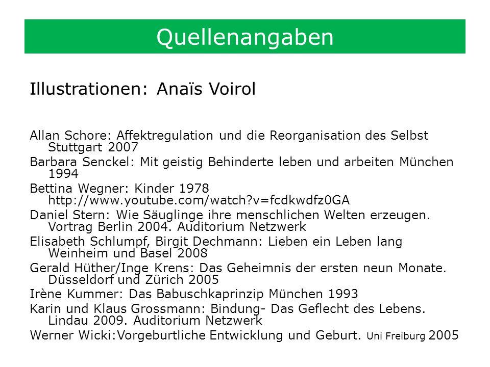 Quellenangaben Illustrationen: Anaïs Voirol Allan Schore: Affektregulation und die Reorganisation des Selbst Stuttgart 2007 Barbara Senckel: Mit geist