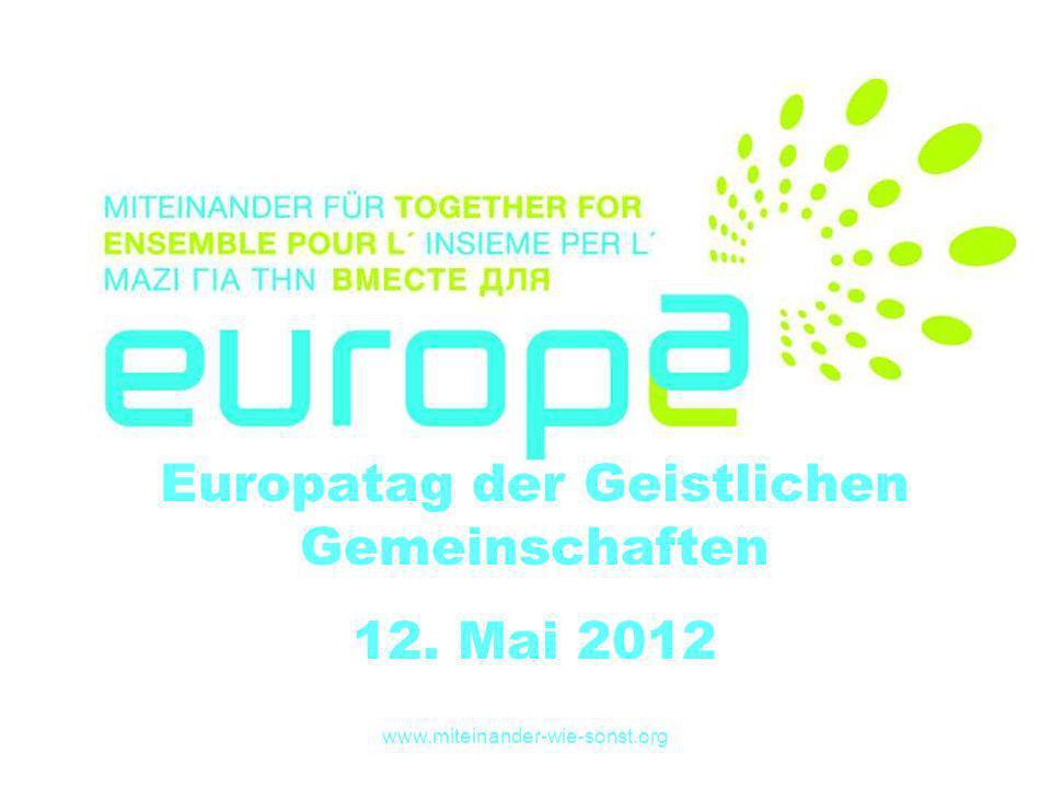 www.miteinander-wie-sonst.org Europatag der Geistlichen Gemeinschaften 12. Mai 2012