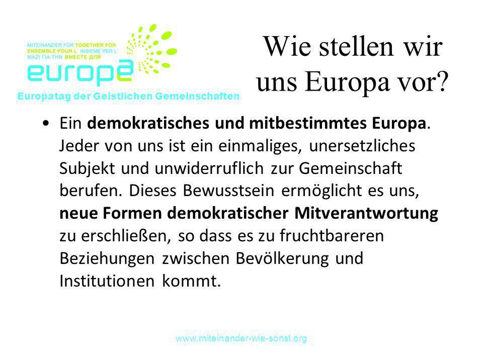 www.miteinander-wie-sonst.org Wie stellen wir uns Europa vor? Ein demokratisches und mitbestimmtes Europa. Jeder von uns ist ein einmaliges, unersetzl