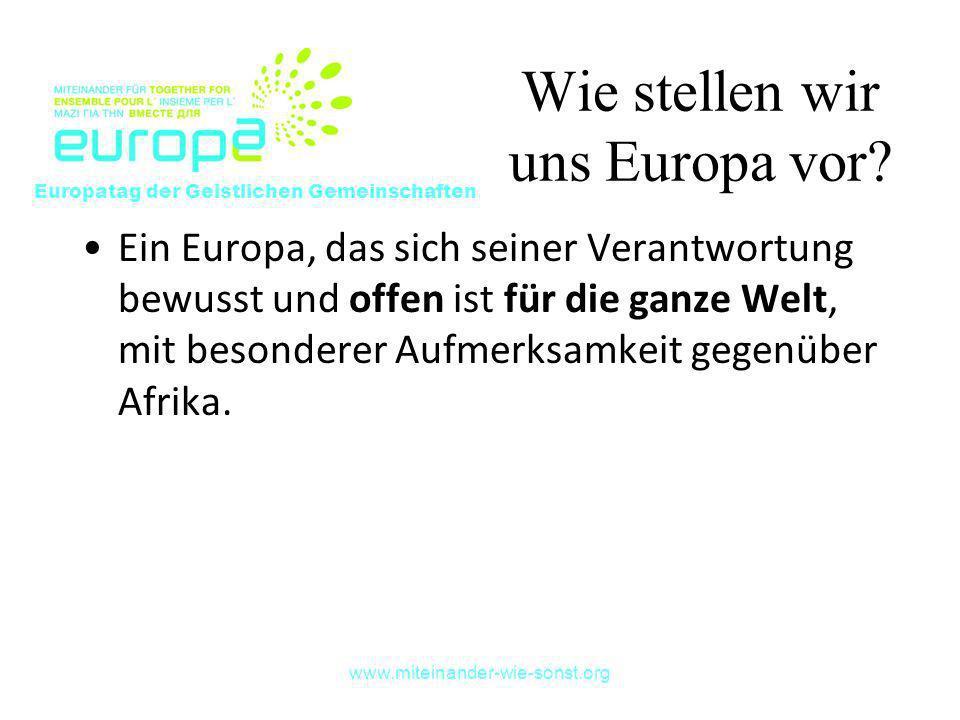 www.miteinander-wie-sonst.org Wie stellen wir uns Europa vor? Ein Europa, das sich seiner Verantwortung bewusst und offen ist für die ganze Welt, mit