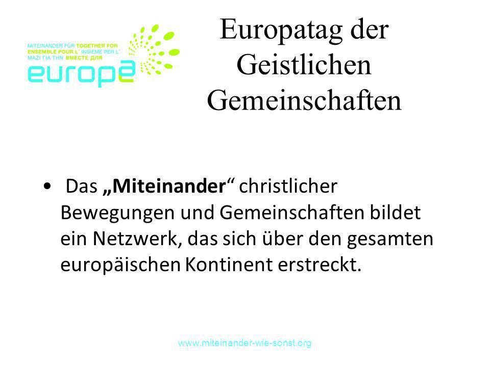 www.miteinander-wie-sonst.org Europatag der Geistlichen Gemeinschaften Das Miteinander christlicher Bewegungen und Gemeinschaften bildet ein Netzwerk,